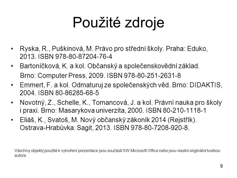 9 Použité zdroje Ryska, R., Puškinová, M. Právo pro střední školy.