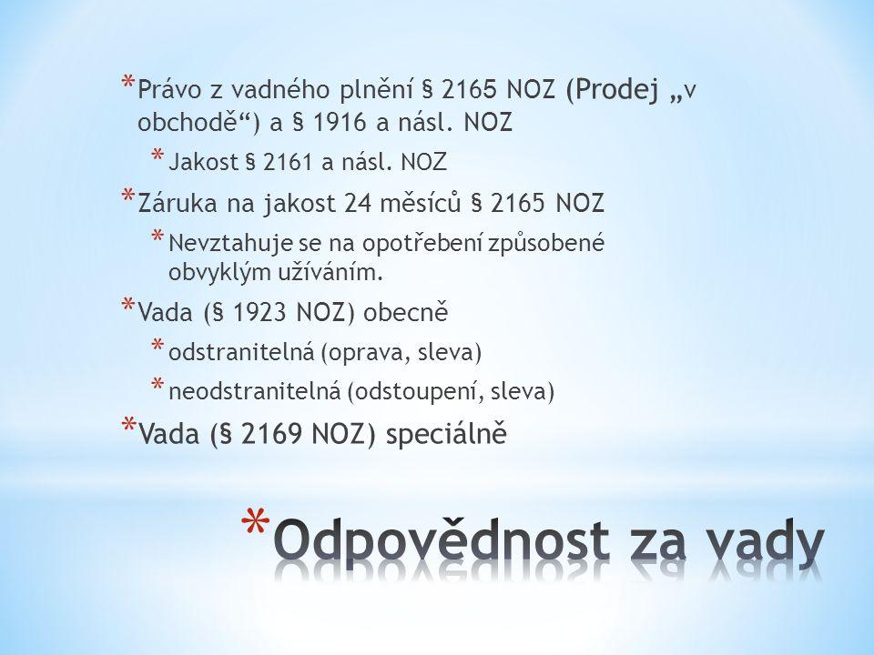 """* Právo z vadného plnění § 216 5 NOZ (Prodej """" v obchodě"""") a § 1916 a násl. NOZ * Jakost § 2161 a násl. NO Z * Záruka na jakost 24 měsíců § 2165 NOZ *"""