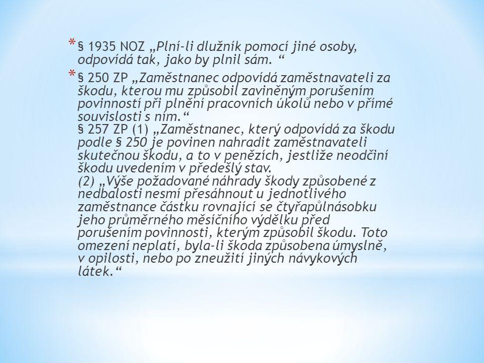"""* § 1935 NOZ """"Plní-li dlužník pomocí jiné osoby, odpovídá tak, jako by plnil sám. """" * § 250 ZP """"Zaměstnanec odpovídá zaměstnavateli za škodu, kterou m"""