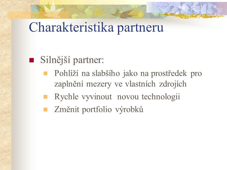 Charakteristika partneru Silnější partner: Pohlíží na slabšího jako na prostředek pro zaplnění mezery ve vlastních zdrojích Rychle vyvinout novou tech