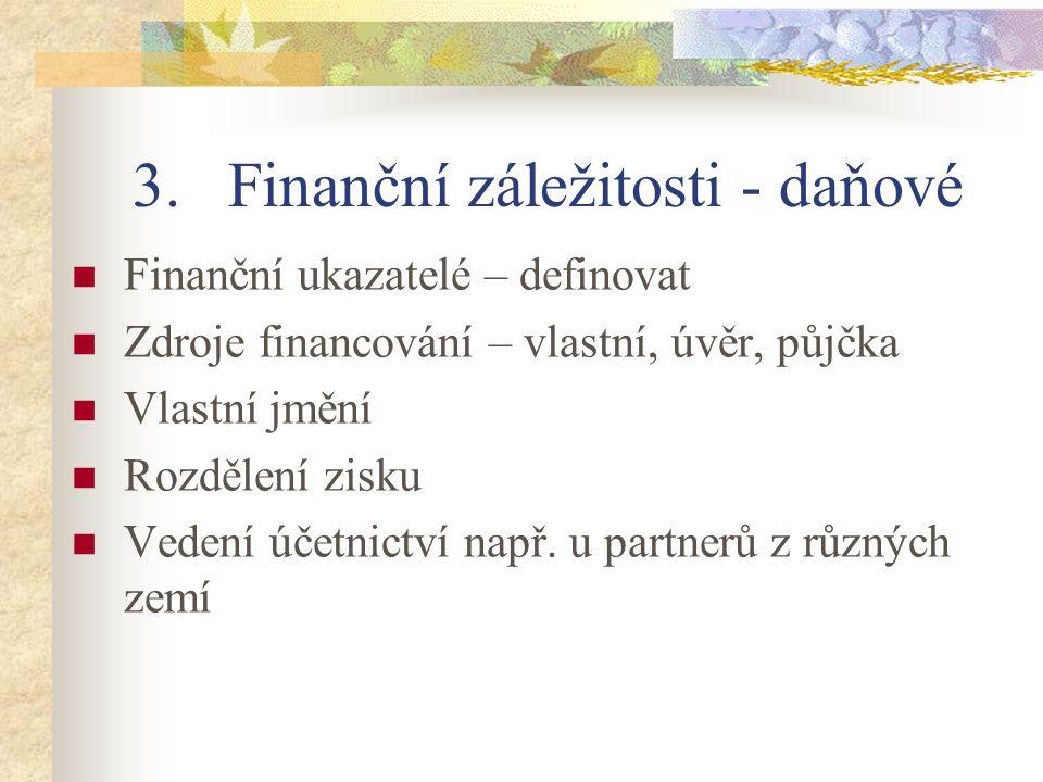 3.Finanční záležitosti - daňové Finanční ukazatelé – definovat Zdroje financování – vlastní, úvěr, půjčka Vlastní jmění Rozdělení zisku Vedení účetnic