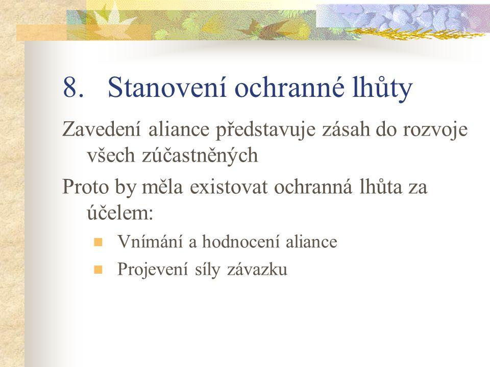 8.Stanovení ochranné lhůty Zavedení aliance představuje zásah do rozvoje všech zúčastněných Proto by měla existovat ochranná lhůta za účelem: Vnímání