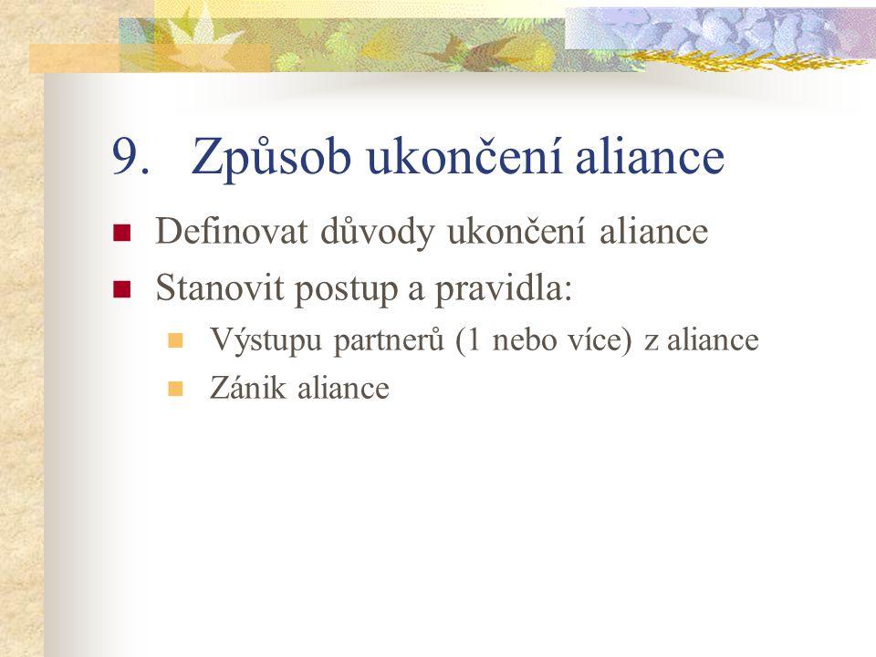 9.Způsob ukončení aliance Definovat důvody ukončení aliance Stanovit postup a pravidla: Výstupu partnerů (1 nebo více) z aliance Zánik aliance