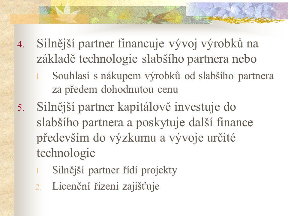4. Silnější partner financuje vývoj výrobků na základě technologie slabšího partnera nebo 1. Souhlasí s nákupem výrobků od slabšího partnera za předem