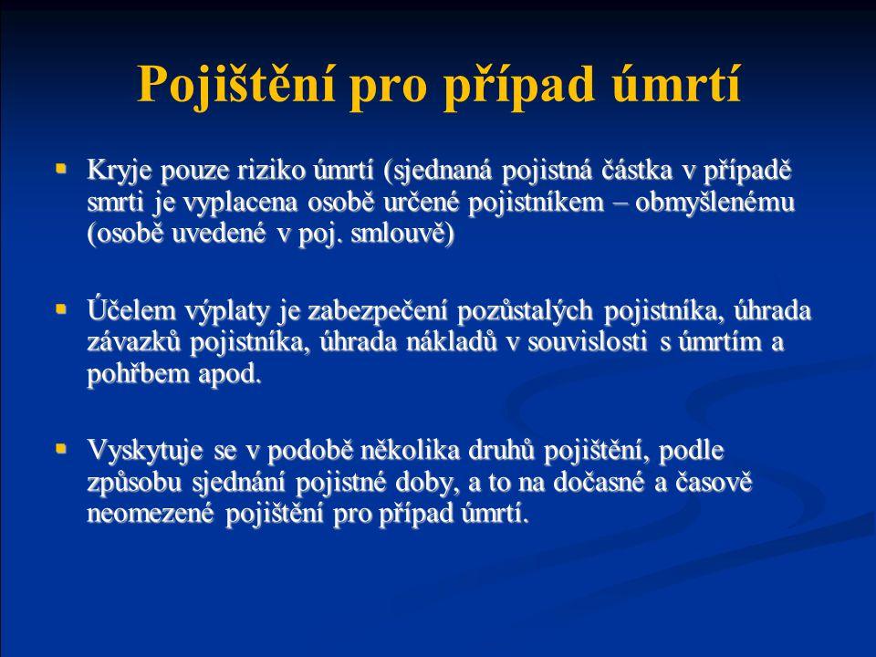 Pojištění pro případ úmrtí  Kryje pouze riziko úmrtí (sjednaná pojistná částka v případě smrti je vyplacena osobě určené pojistníkem – obmyšlenému (o