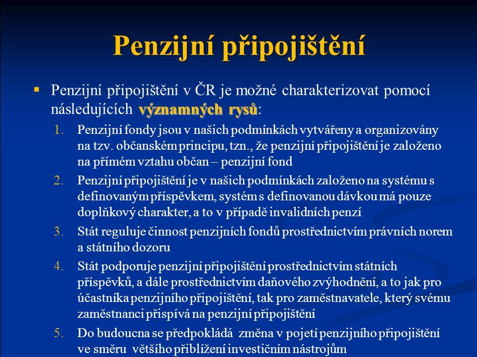 Penzijní připojištění významných rysů  Penzijní připojištění v ČR je možné charakterizovat pomocí následujících významných rysů: 1.Penzijní fondy jso