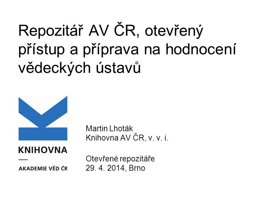 Repozitář AV ČR, otevřený přístup a příprava na hodnocení vědeckých ústavů Martin Lhoták Knihovna AV ČR, v.