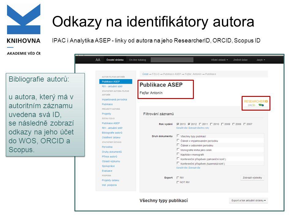 Odkazy na identifikátory autora IPAC i Analytika ASEP - linky od autora na jeho ResearcherID, ORCID, Scopus ID Bibliografie autorů: u autora, který má v autoritním záznamu uvedena svá ID, se následně zobrazí odkazy na jeho účet do WOS, ORCID a Scopus.