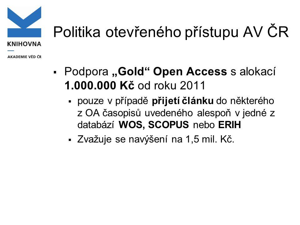 """Politika otevřeného přístupu AV ČR  Podpora """"Gold Open Access s alokací 1.000.000 Kč od roku 2011  pouze v případě přijetí článku do některého z OA časopisů uvedeného alespoň v jedné z databází WOS, SCOPUS nebo ERIH  Zvažuje se navýšení na 1,5 mil."""