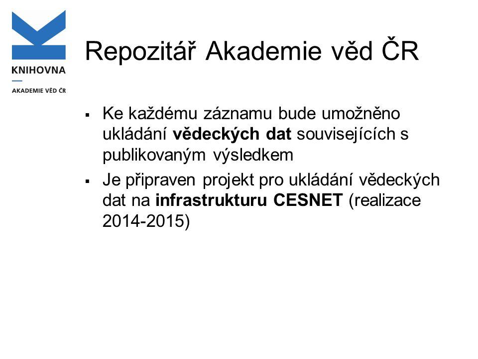 Repozitář Akademie věd ČR  Ke každému záznamu bude umožněno ukládání vědeckých dat souvisejících s publikovaným výsledkem  Je připraven projekt pro ukládání vědeckých dat na infrastrukturu CESNET (realizace 2014-2015)