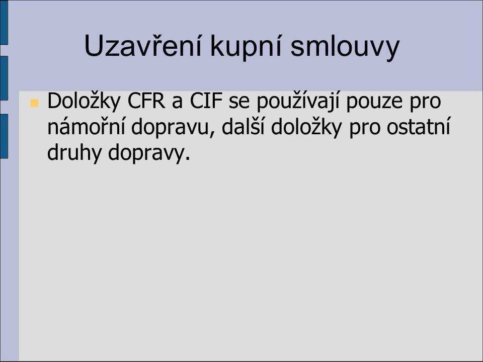 Uzavření kupní smlouvy Doložky CFR a CIF se používají pouze pro námořní dopravu, další doložky pro ostatní druhy dopravy.