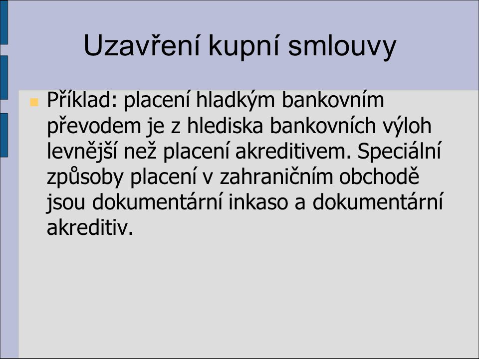 Uzavření kupní smlouvy Příklad: placení hladkým bankovním převodem je z hlediska bankovních výloh levnější než placení akreditivem. Speciální způsoby