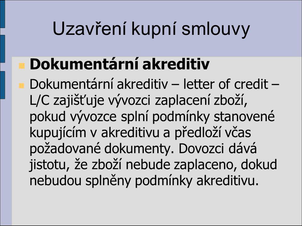 Uzavření kupní smlouvy Dokumentární akreditiv Dokumentární akreditiv – letter of credit – L/C zajišťuje vývozci zaplacení zboží, pokud vývozce splní p
