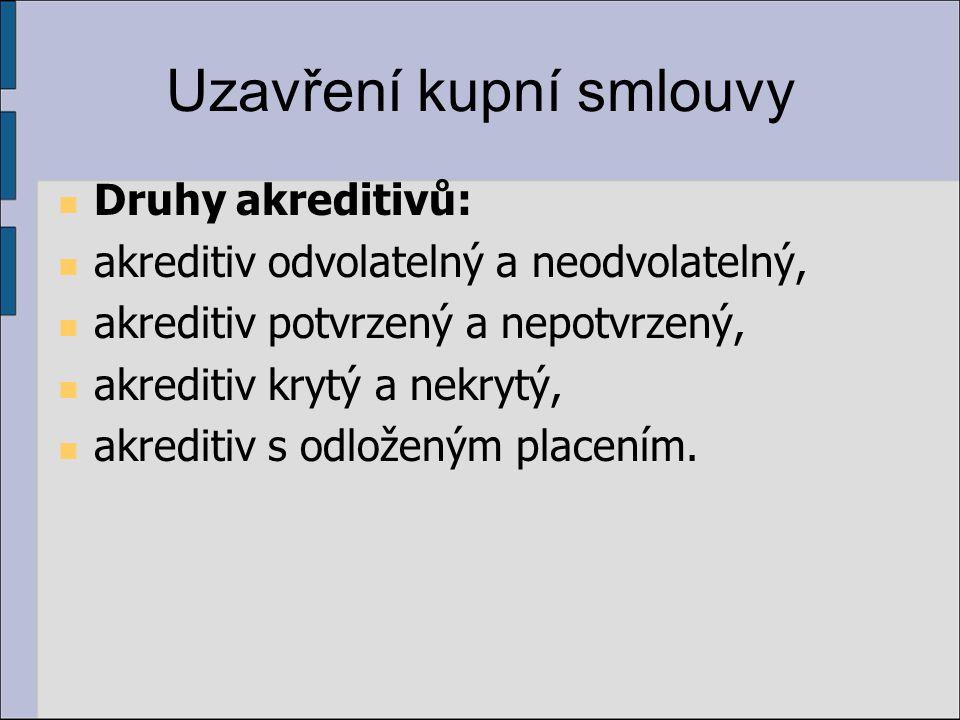 Uzavření kupní smlouvy Druhy akreditivů: akreditiv odvolatelný a neodvolatelný, akreditiv potvrzený a nepotvrzený, akreditiv krytý a nekrytý, akrediti