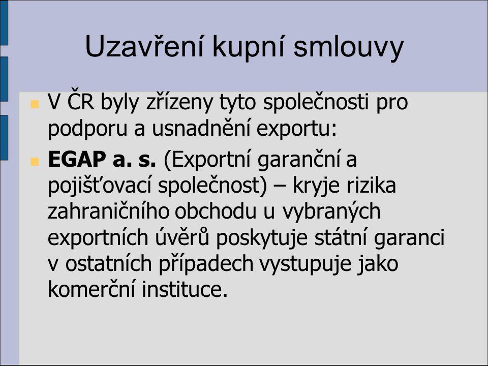 Uzavření kupní smlouvy V ČR byly zřízeny tyto společnosti pro podporu a usnadnění exportu: EGAP a. s. (Exportní garanční a pojišťovací společnost) – k