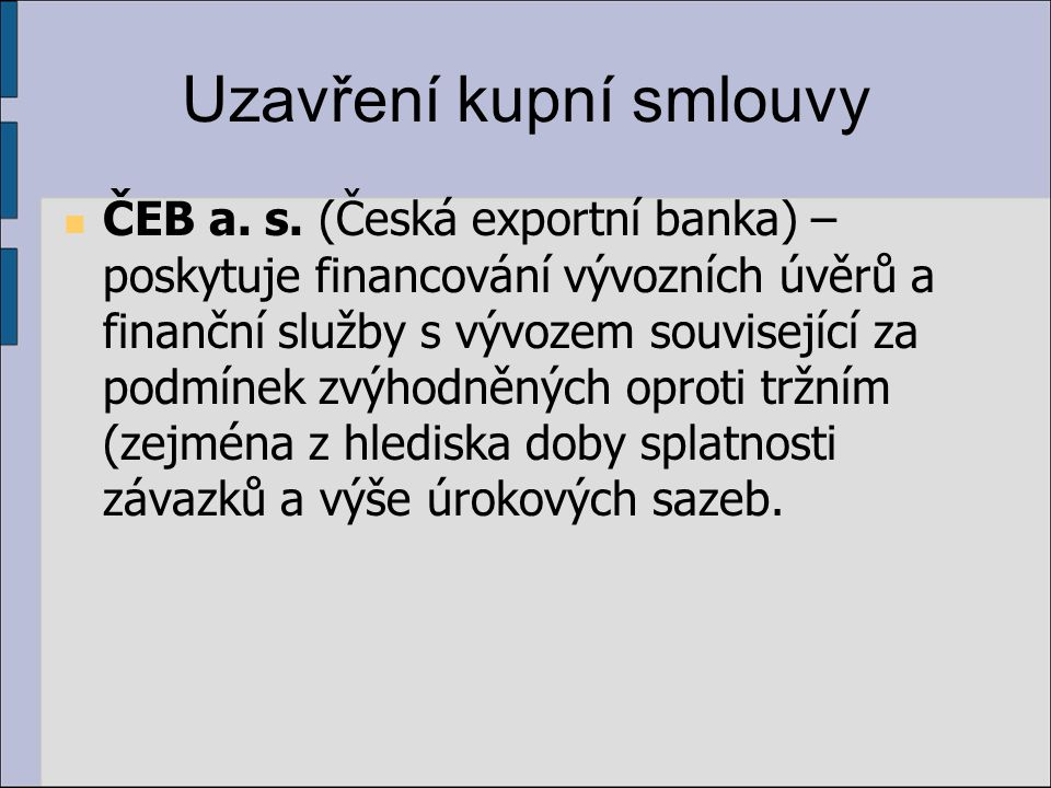Uzavření kupní smlouvy ČEB a. s. (Česká exportní banka) – poskytuje financování vývozních úvěrů a finanční služby s vývozem související za podmínek zv