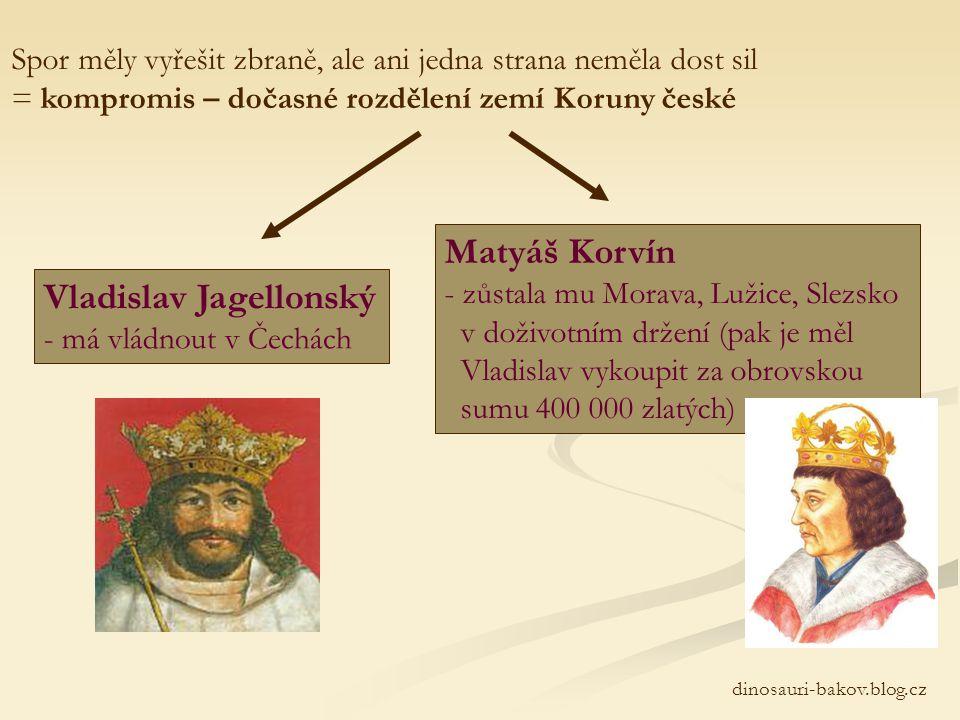 po smrti Jiřího z Poděbrad KANDIDÁTI Vladislav Jagellonský - syn polského krále - podporovaný kališníky - přání Jiřího z Poděbrad Matyáš Korvín - uher