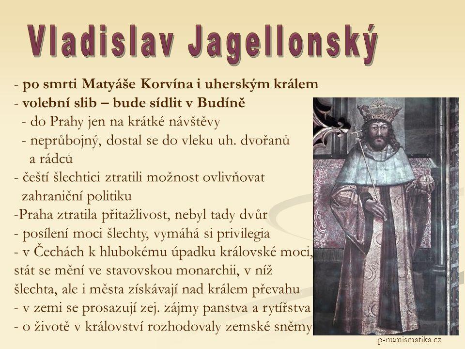 p-numismatika.cz - po smrti Matyáše Korvína i uherským králem - volební slib – bude sídlit v Budíně - do Prahy jen na krátké návštěvy - neprůbojný, dostal se do vleku uh.