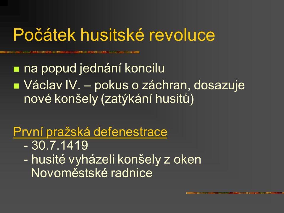Počátek husitské revoluce na popud jednání koncilu Václav IV. – pokus o záchran, dosazuje nové konšely (zatýkání husitů) První pražská defenestrace -