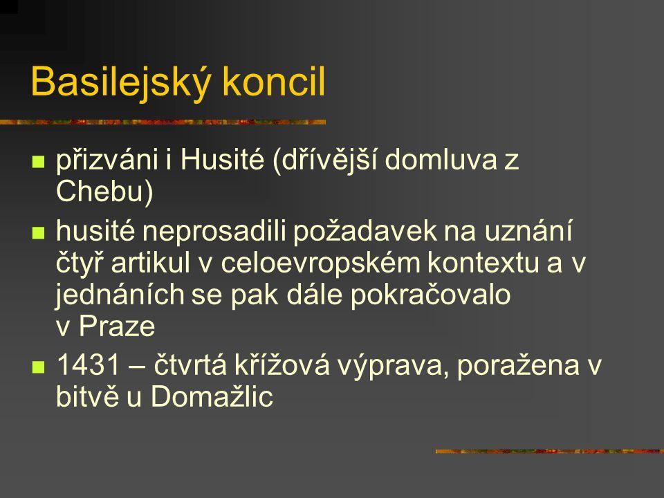 Basilejský koncil přizváni i Husité (dřívější domluva z Chebu) husité neprosadili požadavek na uznání čtyř artikul v celoevropském kontextu a v jednán