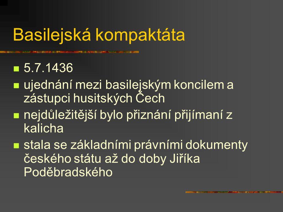 Basilejská kompaktáta 5.7.1436 ujednání mezi basilejským koncilem a zástupci husitských Čech nejdůležitější bylo přiznání přijímaní z kalicha stala se