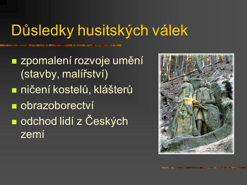 Důsledky husitských válek zpomalení rozvoje umění (stavby, malířství) ničení kostelů, klášterů obrazoborectví odchod lidí z Českých zemí