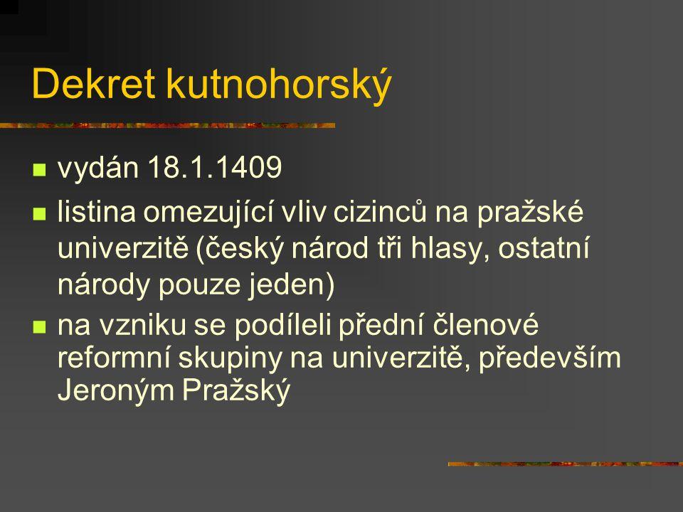 Dekret kutnohorský vydán 18.1.1409 listina omezující vliv cizinců na pražské univerzitě (český národ tři hlasy, ostatní národy pouze jeden) na vzniku