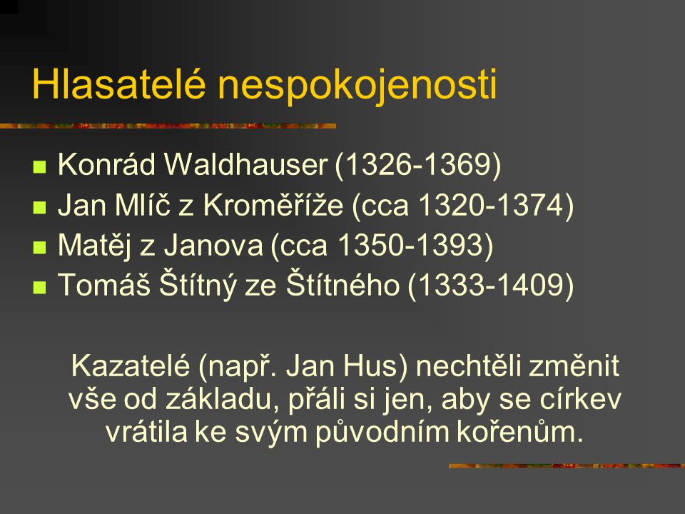 Hlasatelé nespokojenosti Konrád Waldhauser (1326-1369) Jan Mlíč z Kroměříže (cca 1320-1374) Matěj z Janova (cca 1350-1393) Tomáš Štítný ze Štítného (1