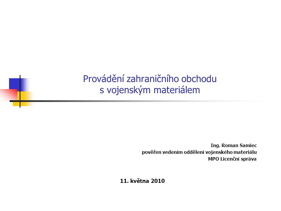 Provádění zahraničního obchodu s vojenským materiálem Ing. Roman Samiec pověřen vedením oddělení vojenského materiálu MPO Licenční správa 11. května 2