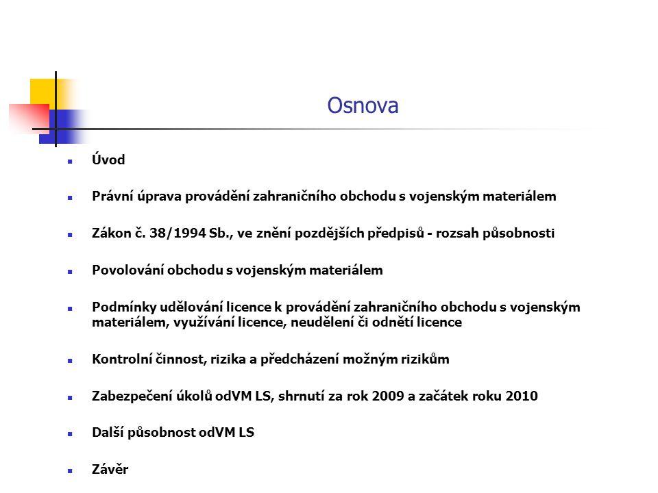 Úvod Důvod kontroly zahraničního obchodu s vojenským materiálem - v mezinárodním měřítku zodpovědnost České republiky za nezneužití vojenského materiálu k nelegálním účelům, - preventivní zabránění nelegálních exportů Cílem - transparentnost, - důvěryhodnost, - sladění různorodých zájmů uplatňovaných při této činnosti (mezinárodní i vnitrostátní)
