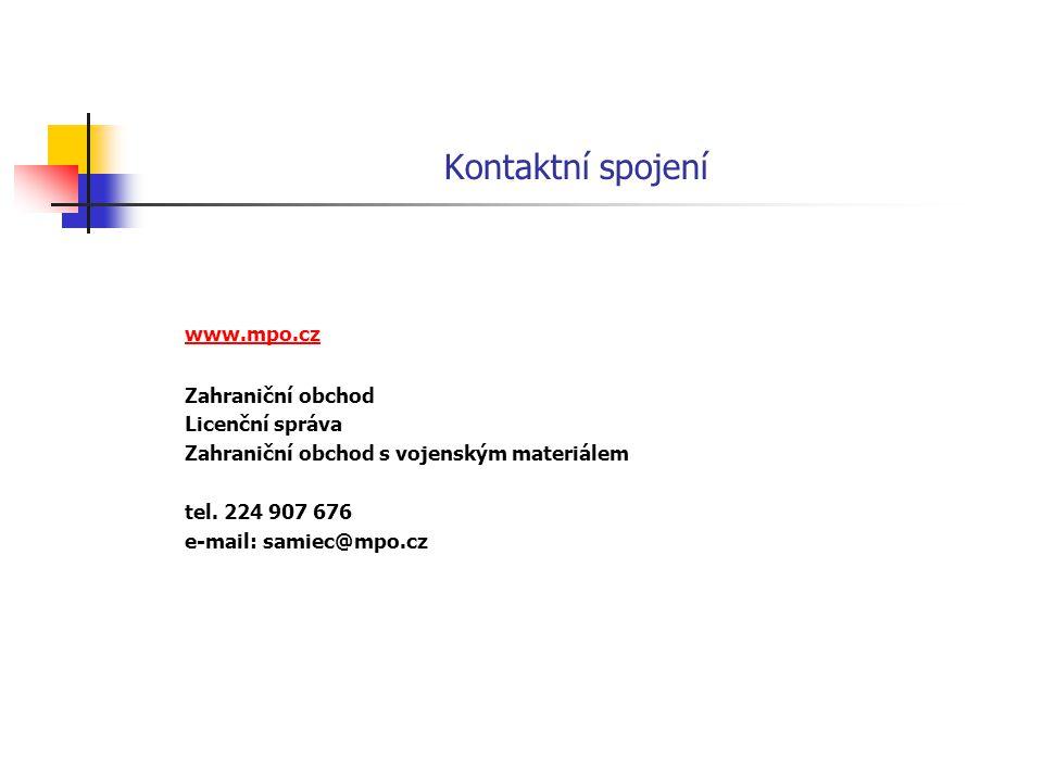 Kontaktní spojení www.mpo.cz Zahraniční obchod Licenční správa Zahraniční obchod s vojenským materiálem tel. 224 907 676 e-mail: samiec@mpo.cz