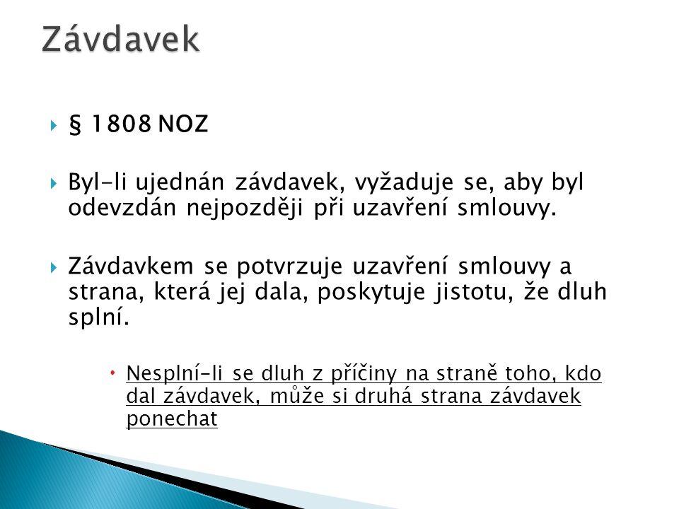  § 1808 NOZ  Byl-li ujednán závdavek, vyžaduje se, aby byl odevzdán nejpozději při uzavření smlouvy.  Závdavkem se potvrzuje uzavření smlouvy a str