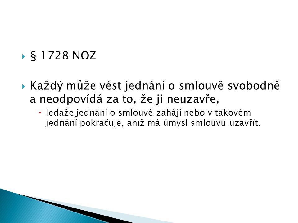  § 1728 NOZ  Každý může vést jednání o smlouvě svobodně a neodpovídá za to, že ji neuzavře,  ledaže jednání o smlouvě zahájí nebo v takovém jednání