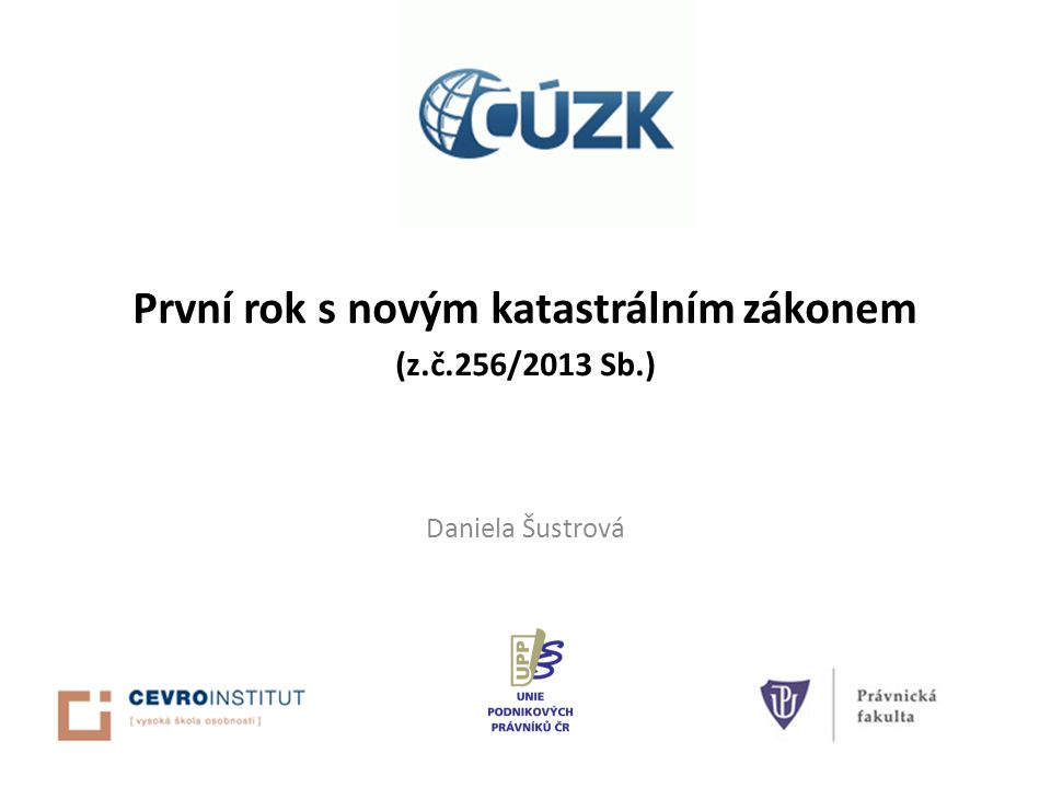 První rok s novým katastrálním zákonem (z.č.256/2013 Sb.) Daniela Šustrová