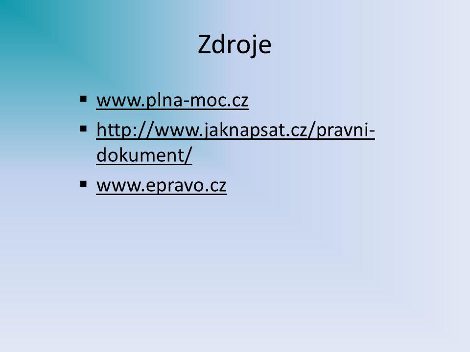 Zdroje  www.plna-moc.cz  http://www.jaknapsat.cz/pravni- dokument/  www.epravo.cz