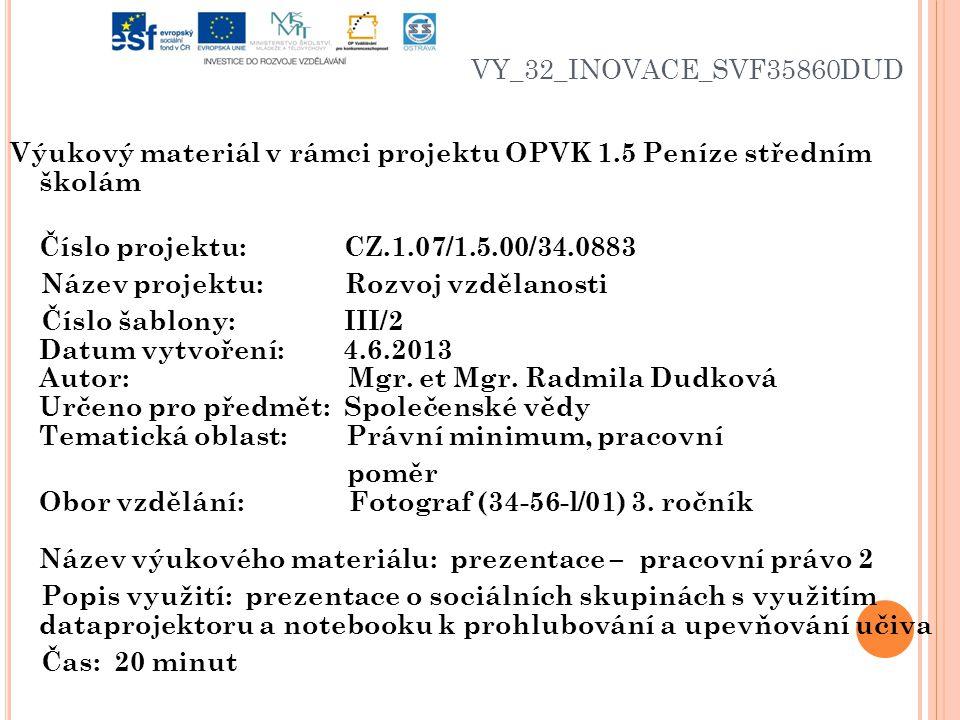 VY_32_INOVACE_SVF35860DUD Výukový materiál v rámci projektu OPVK 1.5 Peníze středním školám Číslo projektu: CZ.1.07/1.5.00/34.0883 Název projektu: Rozvoj vzdělanosti Číslo šablony: III/2 Datum vytvoření: 4.6.2013 Autor: Mgr.