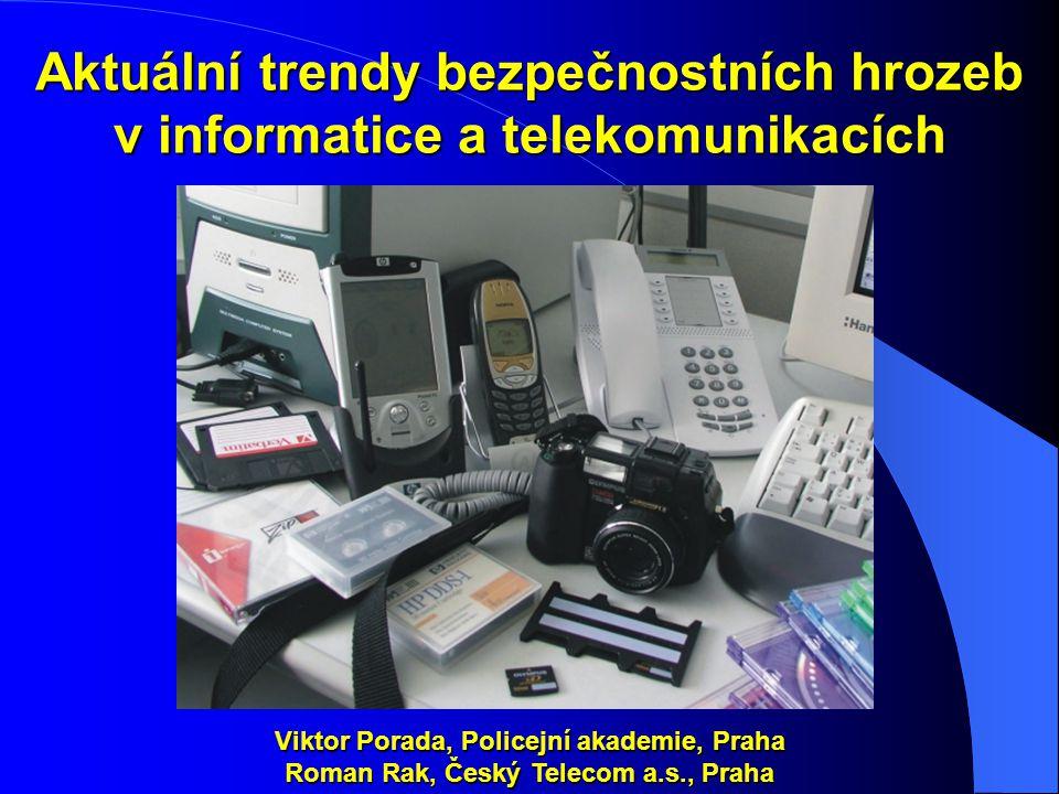 Aktuální trendy bezpečnostních hrozeb v informatice a telekomunikacích Viktor Porada, Policejní akademie, Praha Roman Rak, Český Telecom a.s., Praha