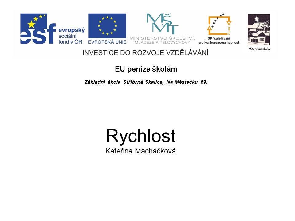 EU peníze školám Základní škola Stříbrná Skalice, Na Městečku 69, Rychlost Kateřina Macháčková