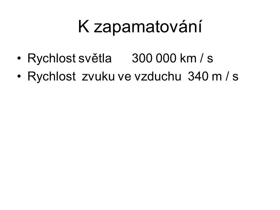 K zapamatování Rychlost světla 300 000 km / s Rychlost zvuku ve vzduchu 340 m / s