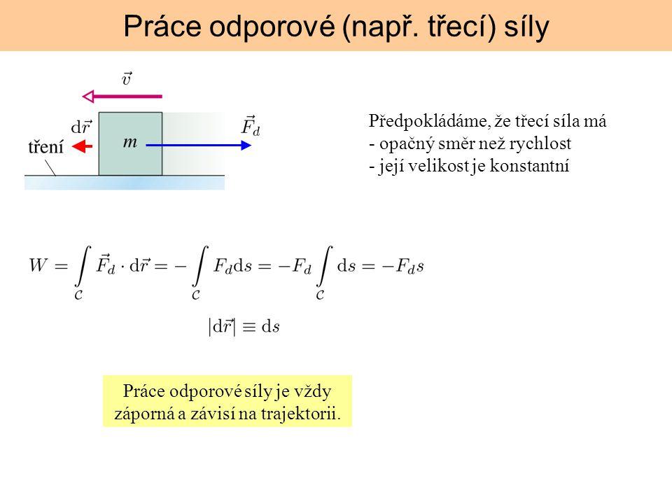 Práce odporové (např. třecí) síly Předpokládáme, že třecí síla má - opačný směr než rychlost - její velikost je konstantní Práce odporové síly je vždy