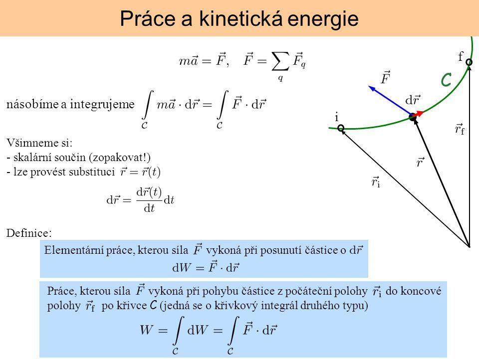 i f C násobíme a integrujeme Práce a kinetická energie Elementární práce, kterou síla vykoná při posunutí částice o Práce, kterou síla vykoná při pohy