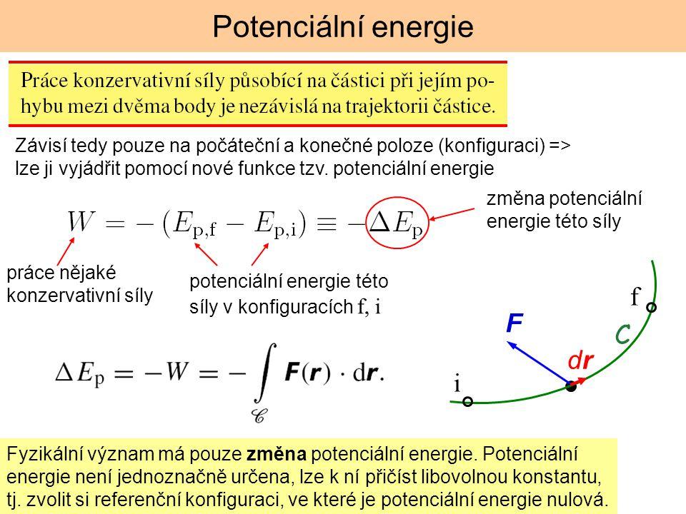 Potenciální energie Závisí tedy pouze na počáteční a konečné poloze (konfiguraci) => lze ji vyjádřit pomocí nové funkce tzv. potenciální energie práce