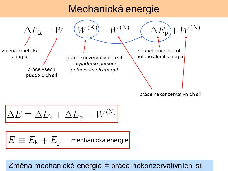 Mechanická energie změna kinetické energie práce konzervativních sil - vyjádříme pomocí potenciálních energií práce nekonzervativních sil práce všech