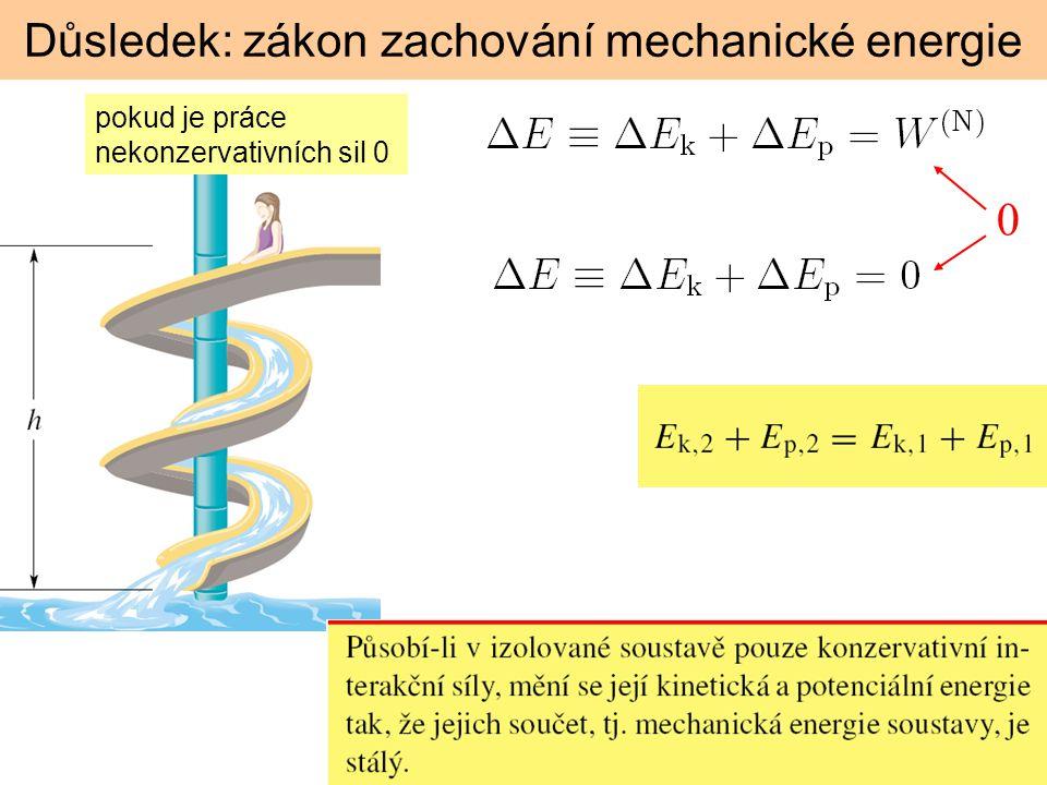 Důsledek: zákon zachování mechanické energie pokud je práce nekonzervativních sil 0 0