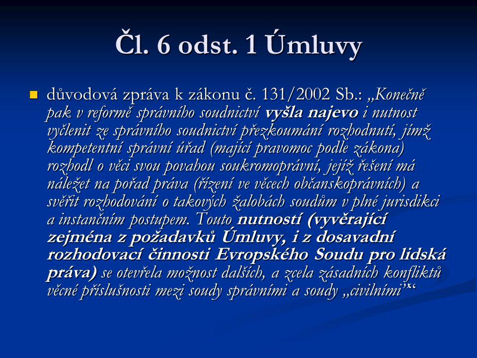 """Čl. 6 odst. 1 Úmluvy důvodová zpráva k zákonu č. 131/2002 Sb.: """"Konečně pak v reformě správního soudnictví vyšla najevo i nutnost vyčlenit ze správníh"""