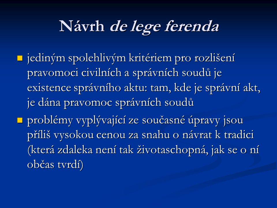 Návrh de lege ferenda jediným spolehlivým kritériem pro rozlišení pravomoci civilních a správních soudů je existence správního aktu: tam, kde je správ
