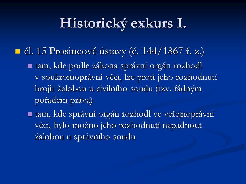 Historický exkurs I. čl. 15 Prosincové ústavy (č. 144/1867 ř. z.) čl. 15 Prosincové ústavy (č. 144/1867 ř. z.) tam, kde podle zákona správní orgán roz