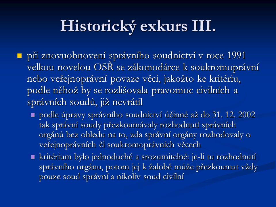 Historický exkurs III. při znovuobnovení správního soudnictví v roce 1991 velkou novelou OSŘ se zákonodárce k soukromoprávní nebo veřejnoprávní povaze