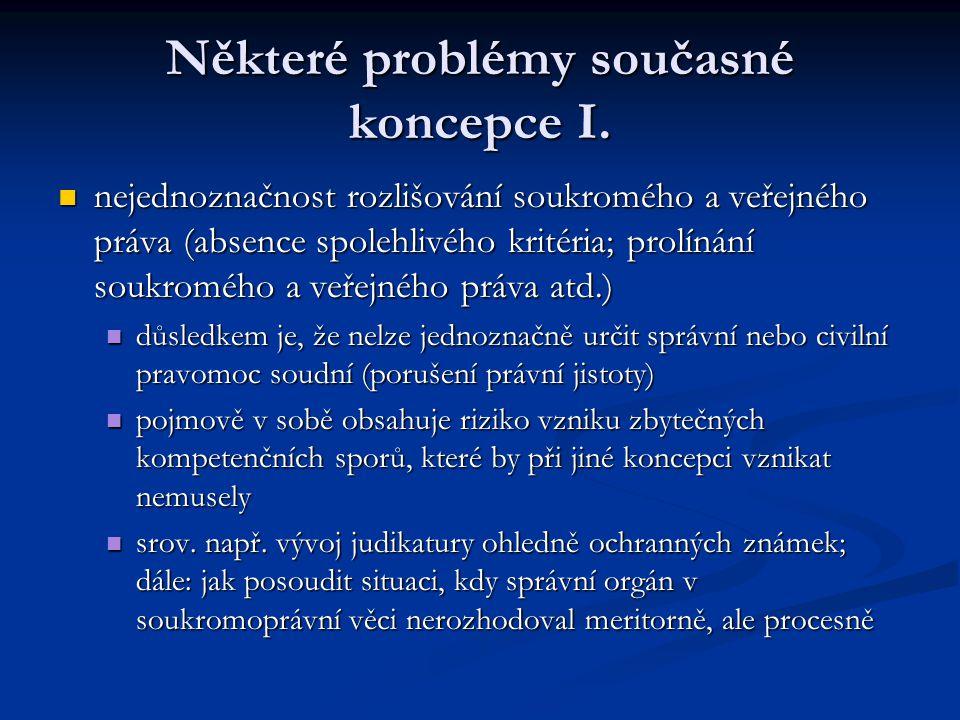 Některé problémy současné koncepce I. nejednoznačnost rozlišování soukromého a veřejného práva (absence spolehlivého kritéria; prolínání soukromého a