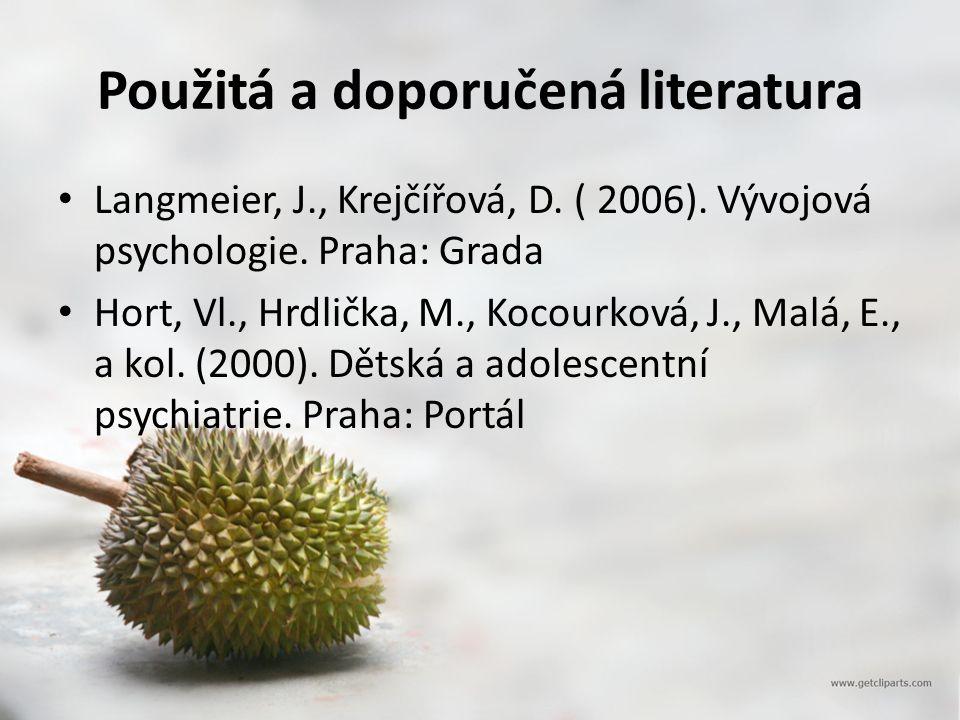 Použitá a doporučená literatura Langmeier, J., Krejčířová, D. ( 2006). Vývojová psychologie. Praha: Grada Hort, Vl., Hrdlička, M., Kocourková, J., Mal